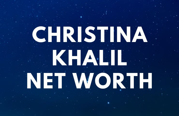 Christina Khalil- Net Worth, Biography, Boyfriend age