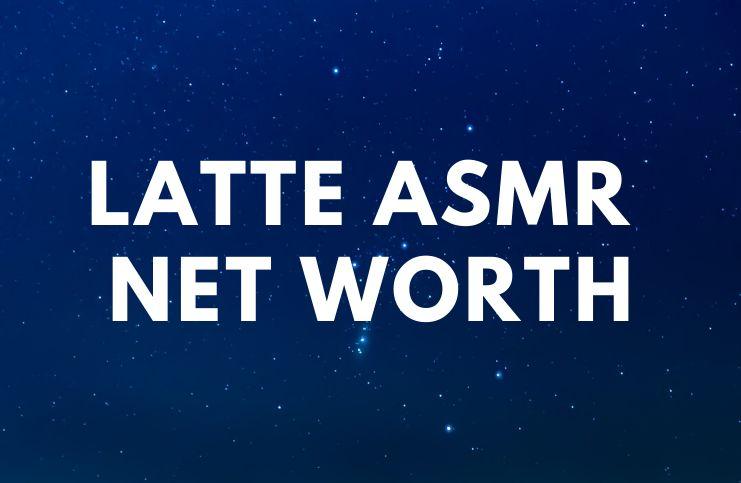 Latte ASMR – Net Worth, Biography, YouTube age