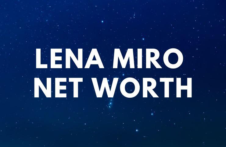 Lena Miro – Net Worth, Biography, Husband, Age a