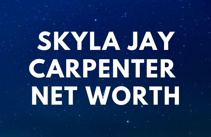 Skyla Jay Carpenter – Net Worth, Biography, Age a