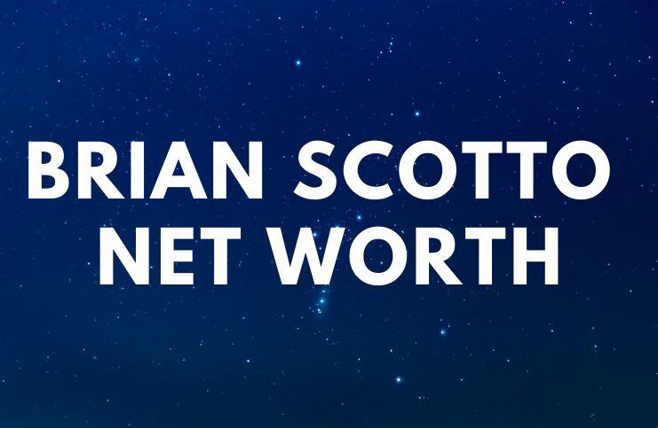 Brian Scotto - Net Worth, Biography, Wifeage