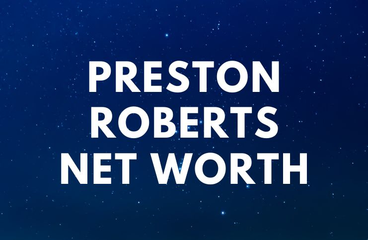 Preston Roberts - Net Worth, Death, Wife, Biography age