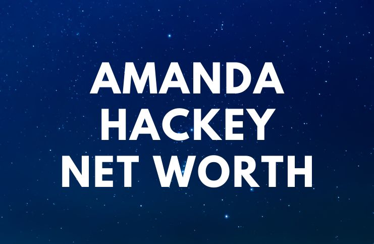 Amanda Hackey - Net Worth, Biography, Trivia, Quotes age