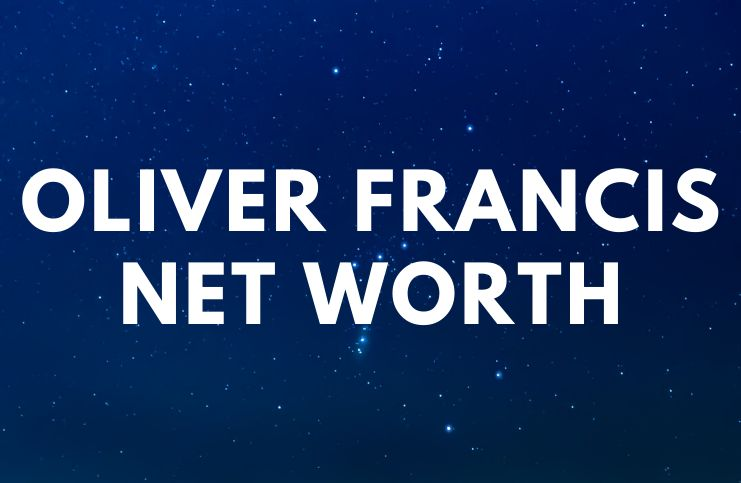 Oliver Francis - Net Worth, Biography, Trivia, Quotes age