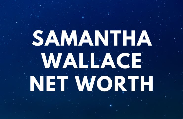 Samantha Wallace - Net Worth, Biography, Quotes age