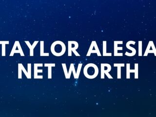 Taylor Alesia - Net Worth, Age, Height, Ex-Boyfriends a