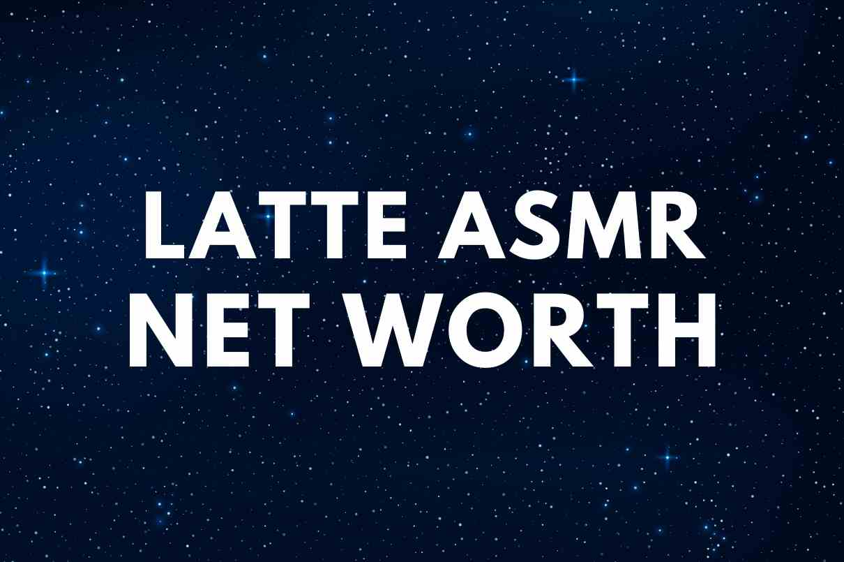 what is the net worth of Latte ASMR