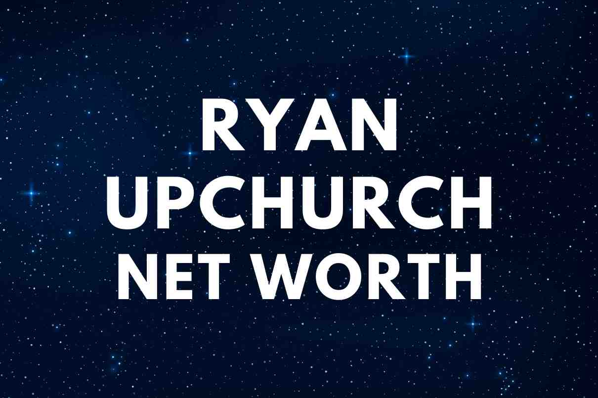 what si the net worth of Ryan Upchurch