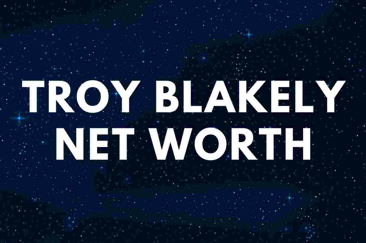 Troy Blakely - Net Worth, Wife (Kelly), Cancer, Biography