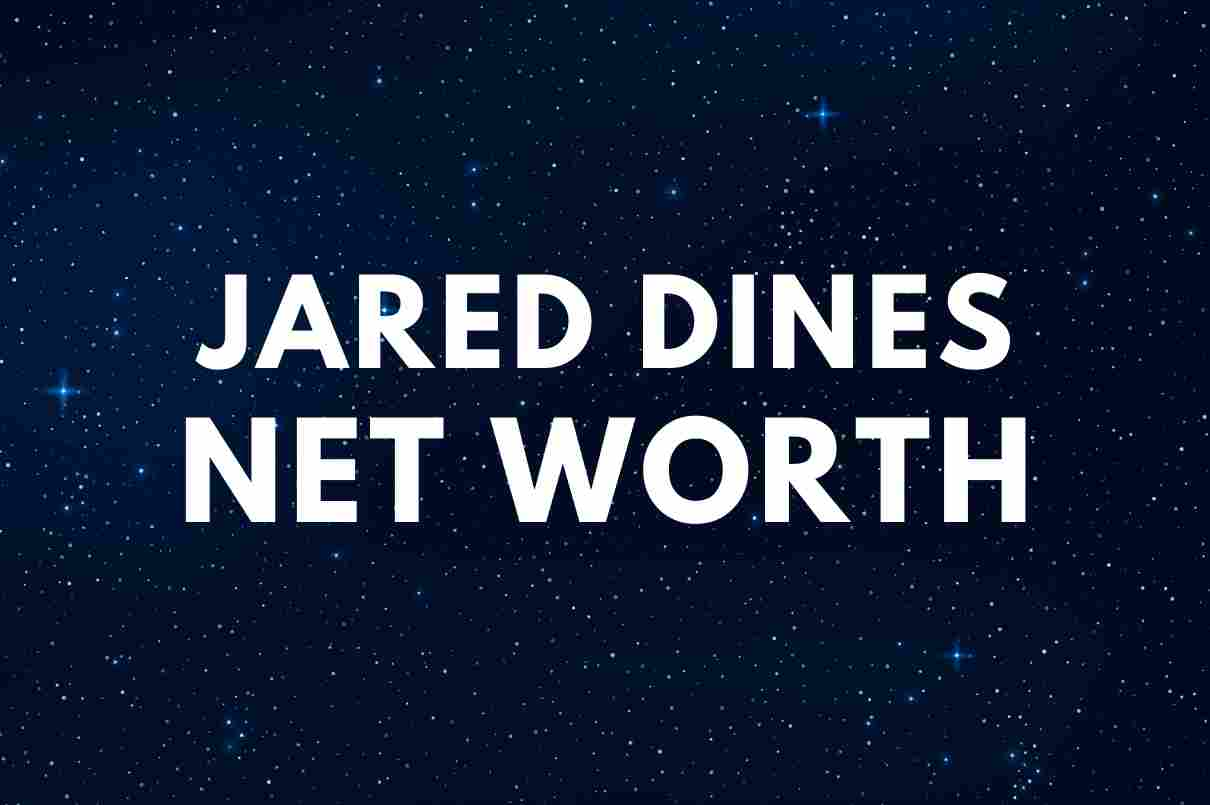 Jared Dines - Net Worth, Girlfriend, Biography