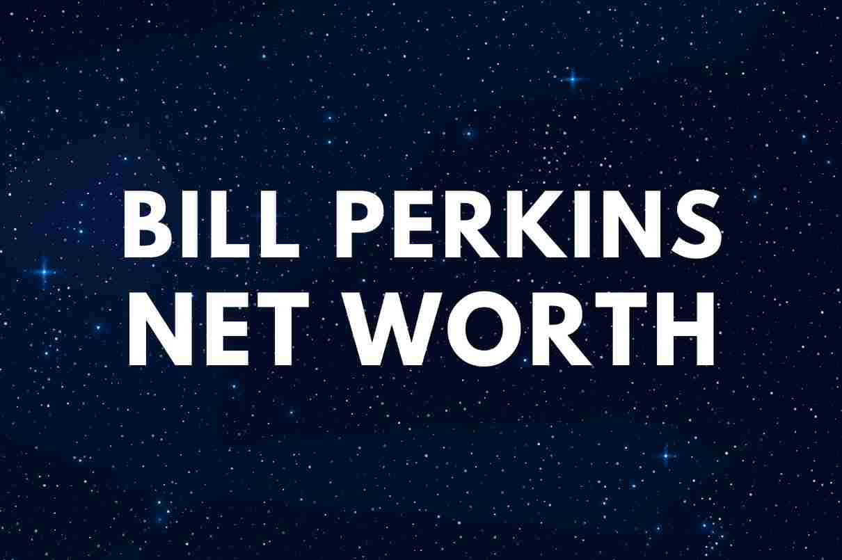 what is the net worth of Bill Perkins
