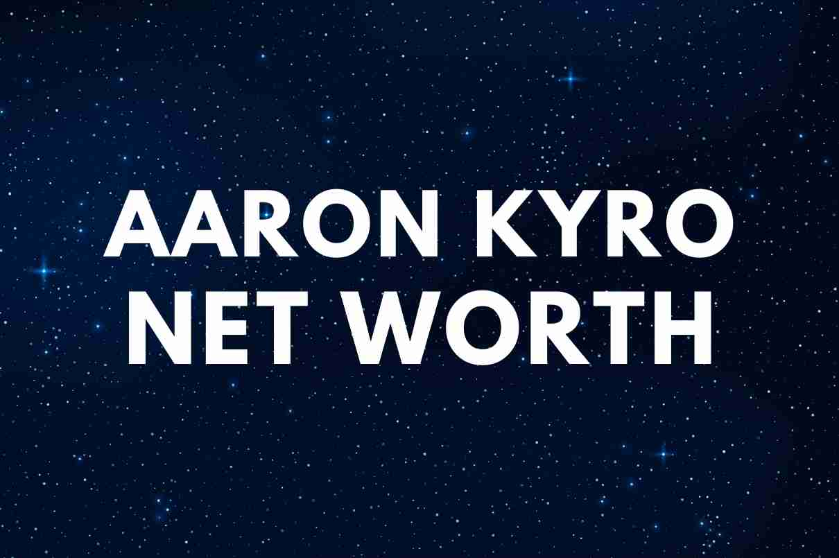 what is th net worth of Aaron Kyro